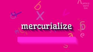 """How to say """"mercurialize""""! (High Quality Voices)"""