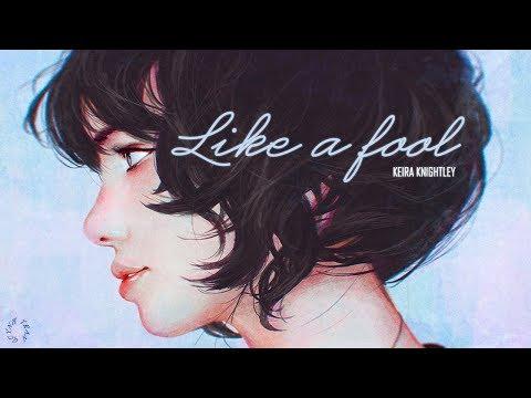 「Lyrics+Vietsub」Like A Fool - Keira Knightley (Begin Again OST)