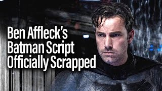 Ben affleck's batman script officially scrapped. what does this tell us?