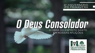 O Deus Consolador - Aniversário da Igreja Presbiteriana Primavera - Noite
