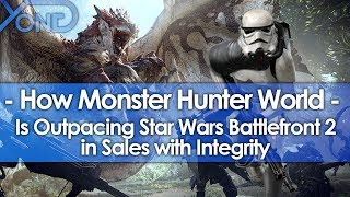 How Monster Hunter World is Outpacing Batttlefront 2 in Sales with Integrity