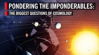 The Biggest Questions of Cosmology: Pondering the Imponderables