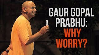 Why worry? - Gaur Gopal Prabhu | Little Inspiration