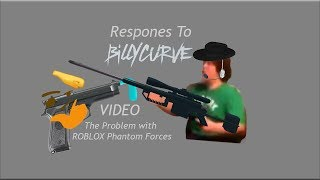 "Response to BillyCurve's video ""The Problem with Roblox Phantom Forces""(Channel gone)"