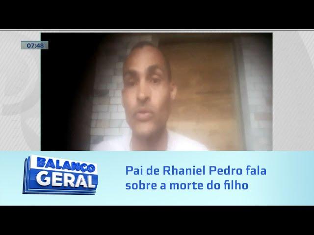 Foi considerado suspeito: Pai de Rhaniel Pedro fala sobre a morte do filho