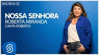 Roberta Miranda - Nossa Senhora (Roberta canta Roberto) [Áudio Oficial]