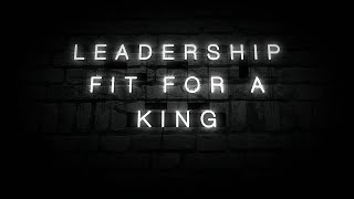 Leadership Fit For a King - Cory Sondrol - 4/25/2021 9 am