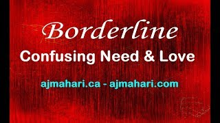 Borderlines Confuse Need & Neediness For Love