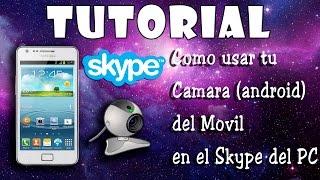 Tutorial - Como usar tu Cámara (Android) del Movil en el Skype de PC