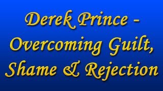 Derek Prince - Overcoming Guilt, Shame & Rejection (with Chinese Subs)