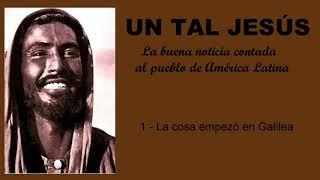 LA COSA EMPEZÓ EN GALILEA - UN TAL JESÚS - 1/144
