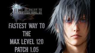 Final Fantasy Xv - Fastest Way To The Max Level 120 - Patch 1.05 - 1080p 60fps Ps4 Pro