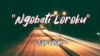 Download Ngobati Loroku - Corazon(Lirik)