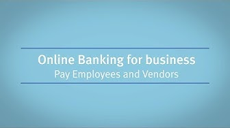 Online Banking for business: Pay Employees and Vendors