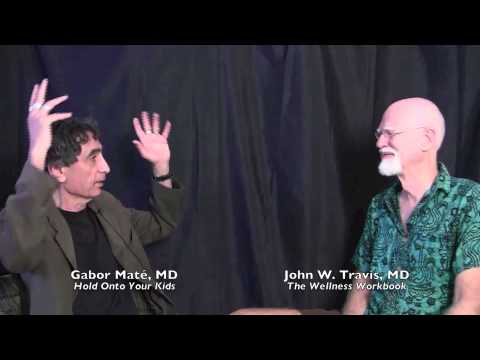 Gabor Mate, MD and John W. Travis, MD on Attachment and Addiction