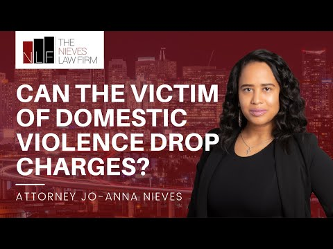 Can The Victim Of Domestic Violence Drop Charges?