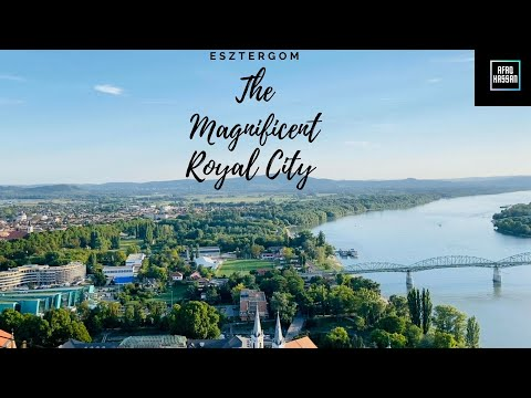 HUNGARY'S CAPITAL 972-1249 | The Magnificent Royal City |My Best Video So Far | ESZTERGOM