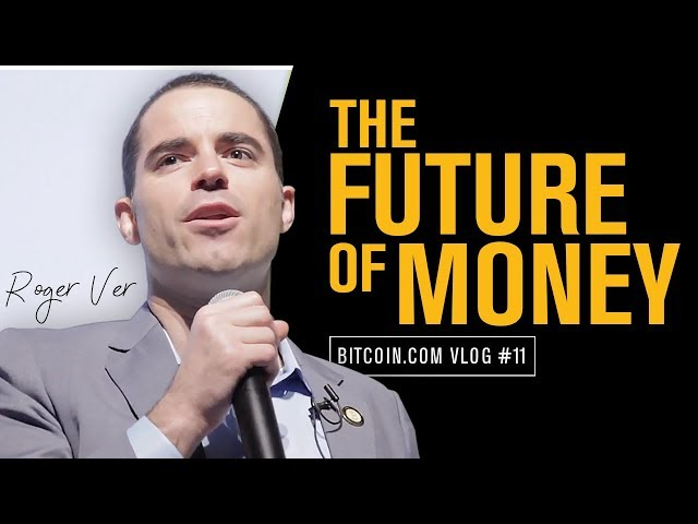 Why Bitcoin Cash Is The Future of Money - Roger Ver Vlog 11