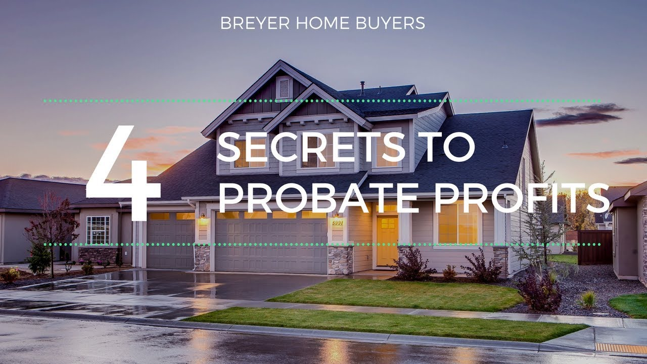 4 Secrets to Profiting from Probate Properties in Georgia | Breyer Home Buyers 770-744-0724