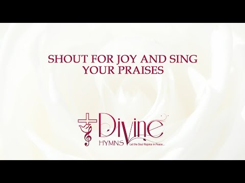 Shout For Joy And Sing Your Praises To The King