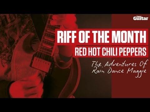 Riff Of The Month: Red Hot Chili Peppers 'The Adventures Of Rain Dance Maggie' (TG219)