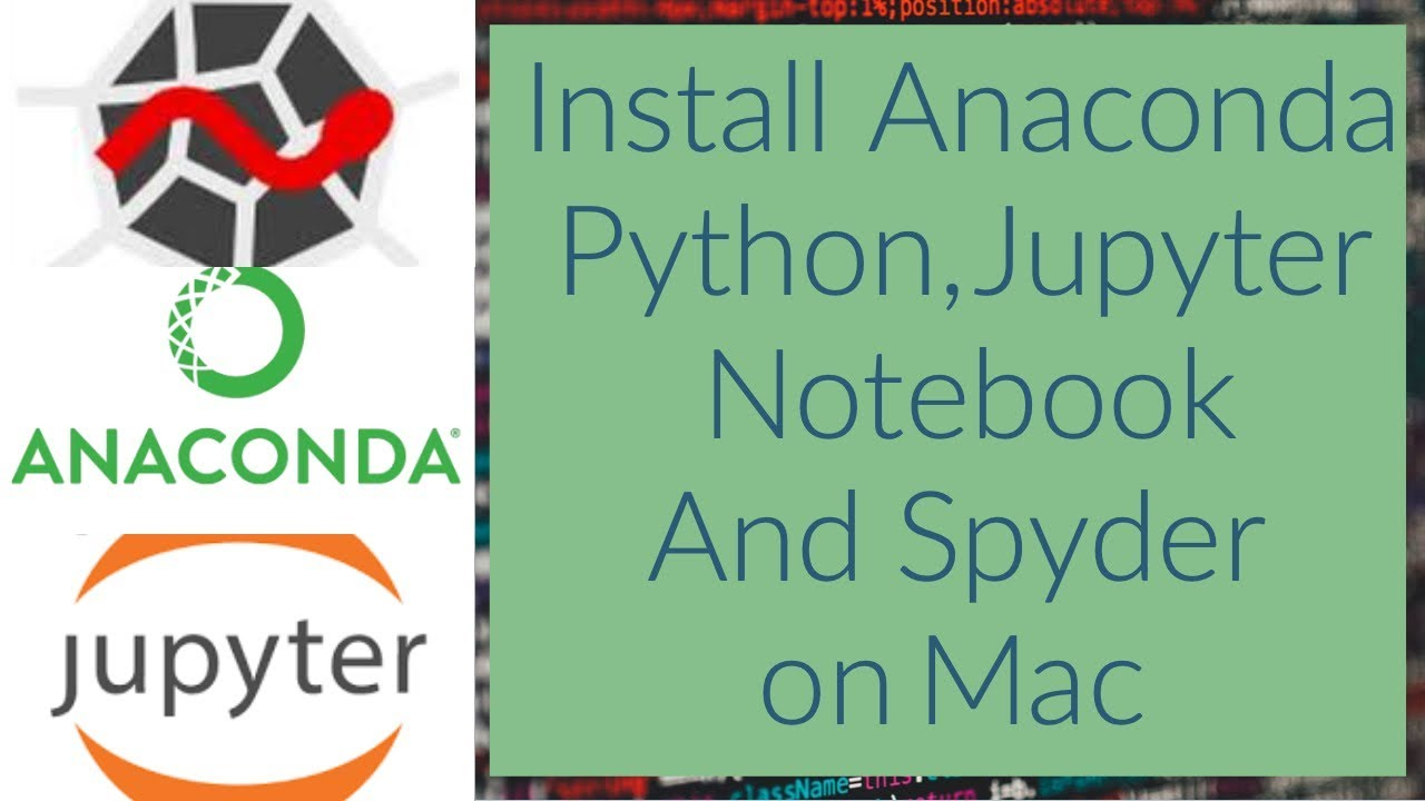 Install Anaconda Python, Jupyter Notebook And Spyder on Mac