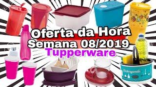 OFERTA DA HORA - SEMANA 08/2019 TUPPERWARE