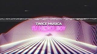 TWICE MÚSICA - Tu hijo soy (Lyric Video)