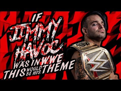 If Jimmy Havoc Was In WWE, This Would Be His Theme