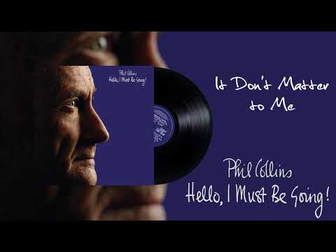 Phil Collins - It Don't Matter to Me (2016 Remaster)