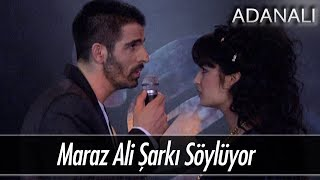 Maraz Ali şarkı söylüyor - Adanalı