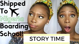 STORY TIME SHIPPED TO NIGERIA AT 14  BOARDING SCHOOL EXPERIENCE