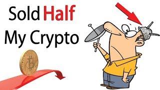Why I Just Sold HALF My Cryptocurrency Portfolio