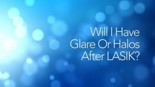 LASIK FAQs 17: Will I Have Glare Or Halos After LASIK?