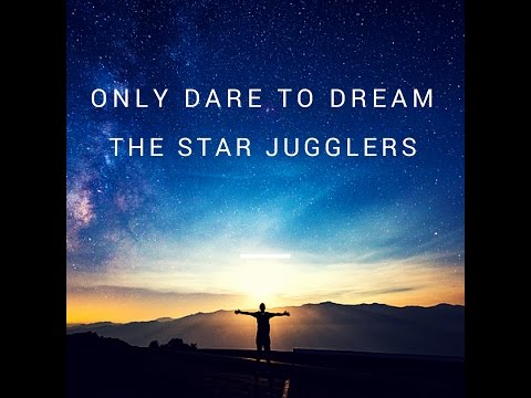 Only Dare To Dream - The Star Jugglers