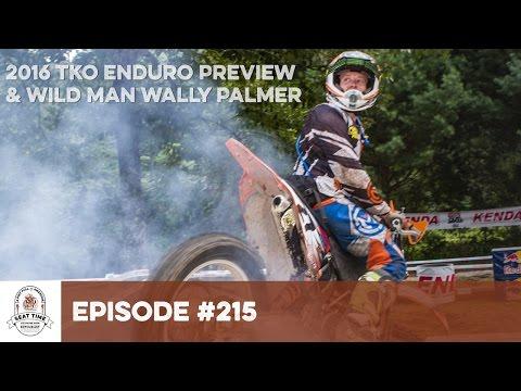 2016 TKO Enduro Preview & Wild Wally Palmer : #215