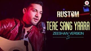 Tere Sang Yaara   Zeeshan Version |  Rustom | Akshay Kumar & Ileana D'cruz
