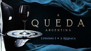 A QUEDA ARGENTINA    EPISÓDIO 1/3 - A Ressaca