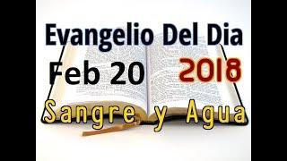 Evangelio del Dia- Martes 20 Febreo 2018- La Oracion- Sangre y Agua