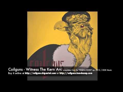 Coilguns - Witness The Kern Arc