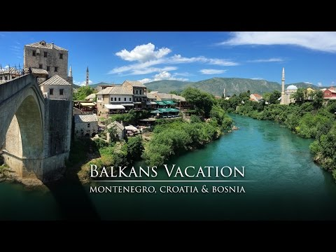 Montenegro, Croatia & Bosnia Vacation