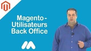 Magento - Utilisateurs Back Office - Tuto Magento - Market Academy par Guillaume Sanchez