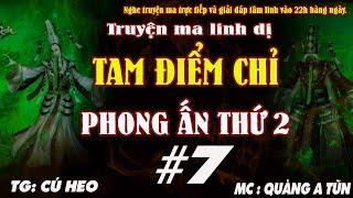TAM ĐIỂM CHỈ [ TẬP 7 ] - TRUYỆN LINH DỊ TRẤN YỂM PHONG ẤN THỨ 2 - MC QUÀNG A TŨN