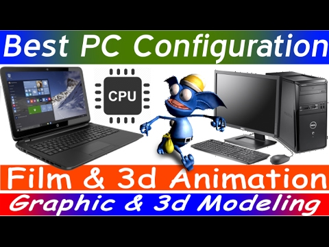 Best Computer configuration for 3D Modeling,Animation, Graphic and Filming