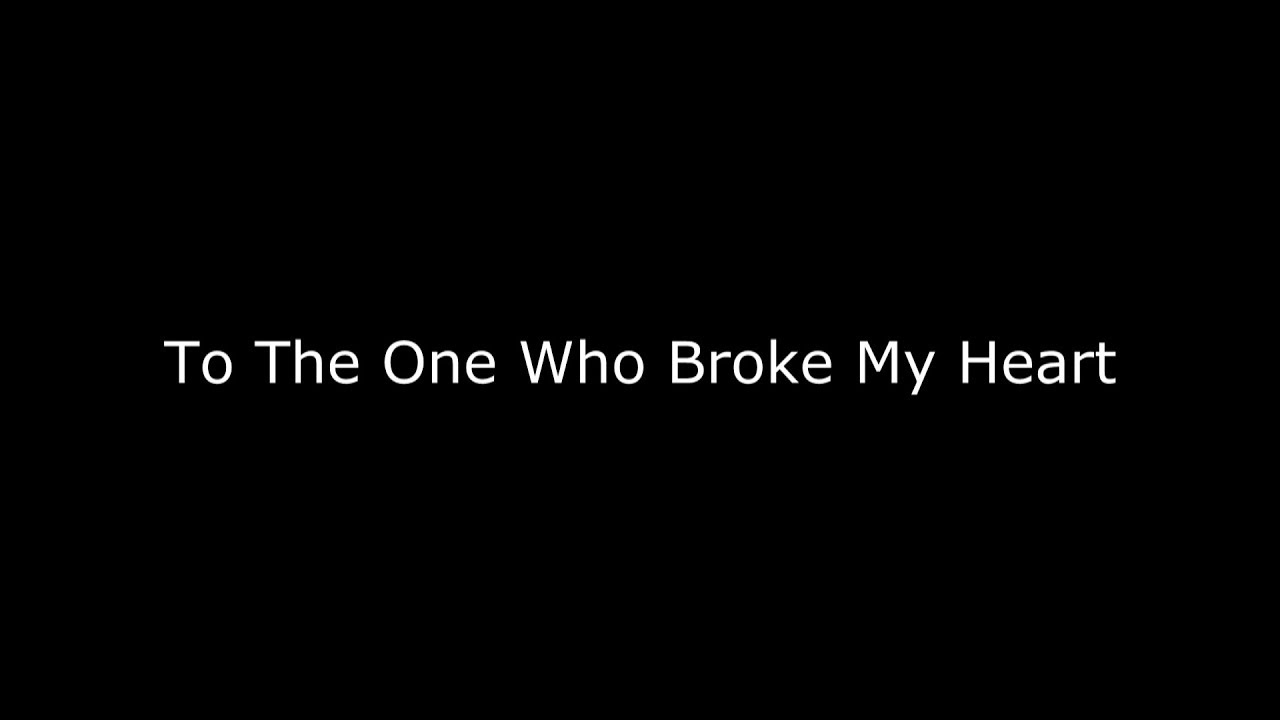To The One Who Broke My Heart Spoken Word Poetry Youtube