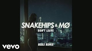 Snakehips & MØ   Don't Leave (Ekali Remix) [Audio]