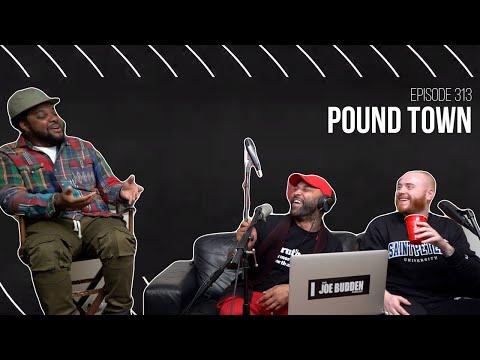 The Joe Budden Podcast Episode 313 | Pound Town