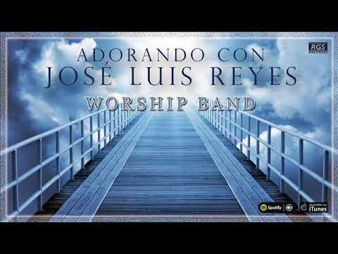 Worship Band. Adorando con José Luis Reyes. Música de Adoración. Música para Orar a Dios