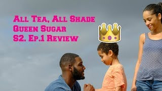 All Tea, All Shade   Queen Sugar S2. Ep.1 Review