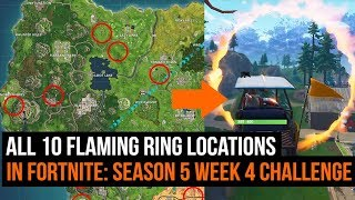 ALL 10 Flaming Ring Locations in Fortnite - Season 5 week 4 challenge
